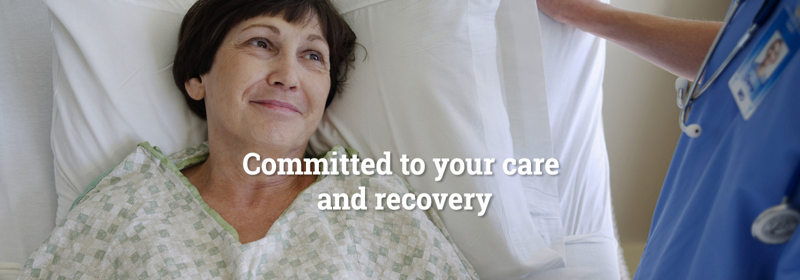 Committed to your care and recovery